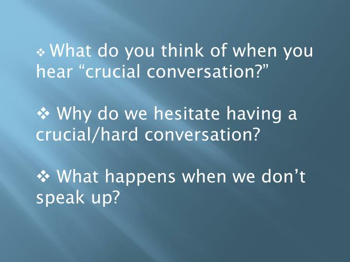 """What do you think of when you hear """"crucial conversation?"""""""