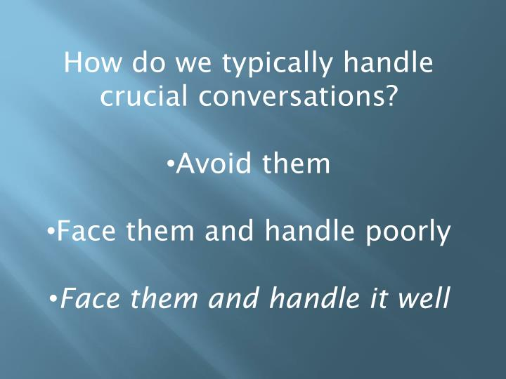 How do we typically handle crucial conversations?