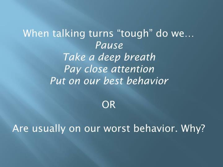 "When talking turns ""tough"" do we…"