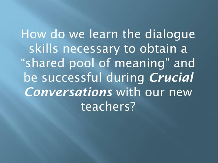 """How do we learn the dialogue skills necessary to obtain a """"shared pool of meaning"""" and be successful during"""