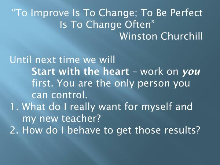 """""""To Improve Is To Change; To Be Perfect Is To Change Often"""""""