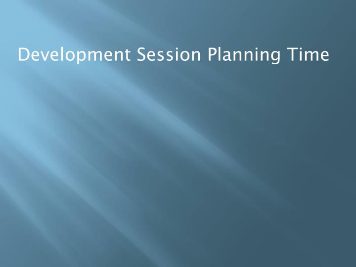 Development Session Planning Time