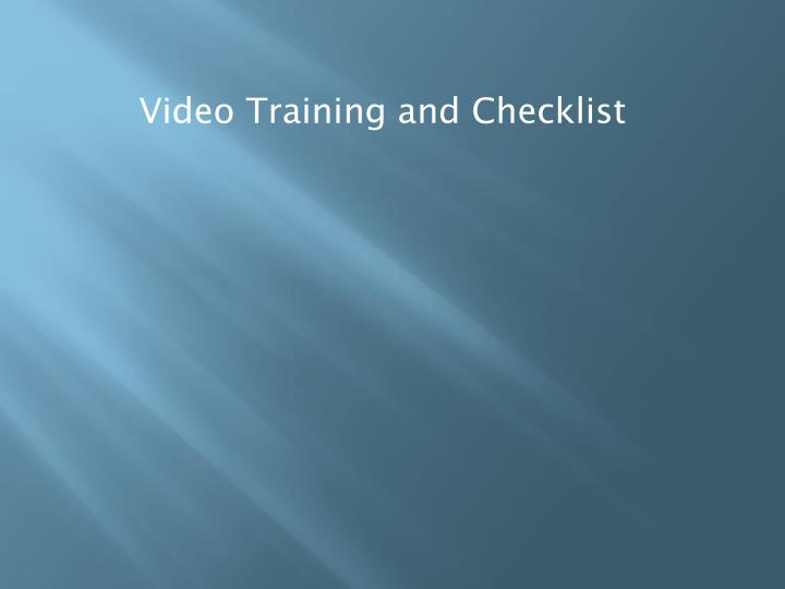 Video Training and Checklist