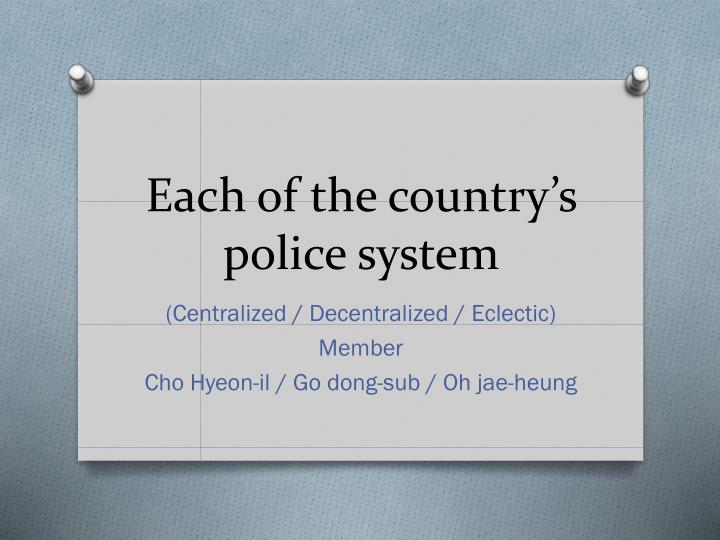 Each of the country s police system