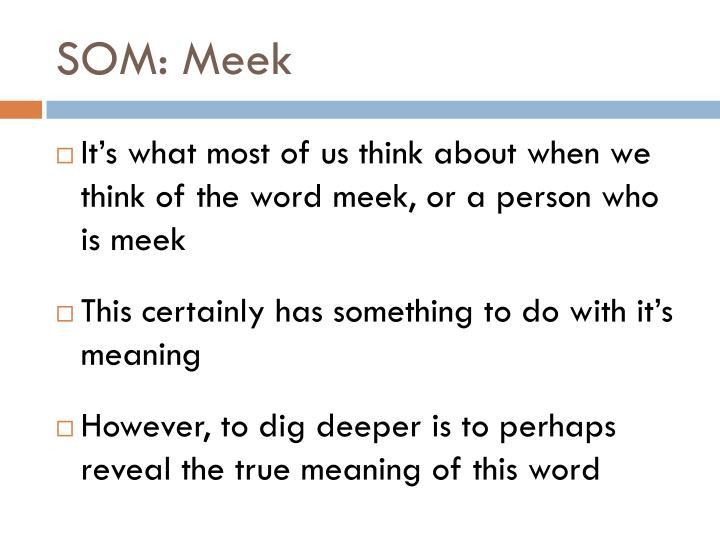 SOM: Meek