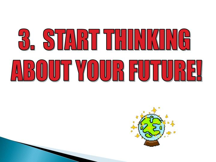3.  START THINKING