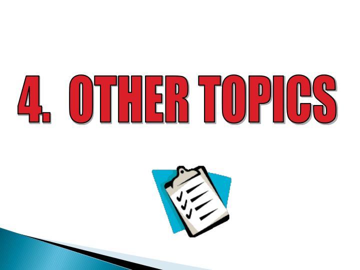4.  OTHER TOPICS