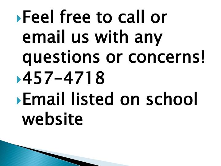 Feel free to call or email us with any questions or concerns!