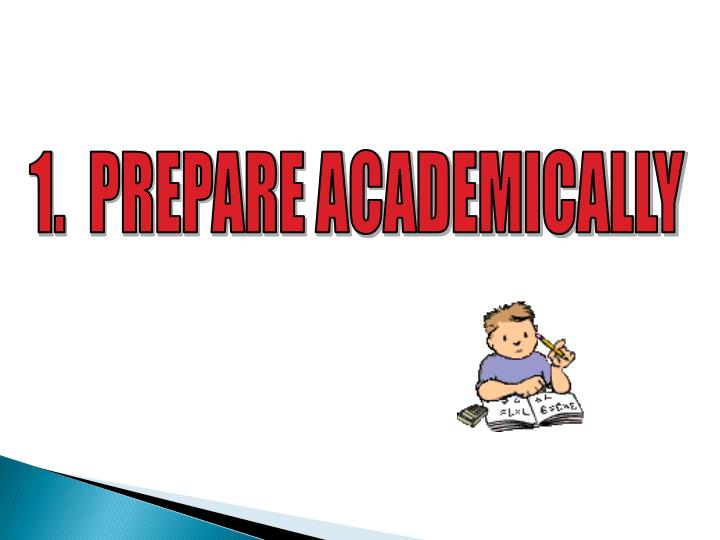 1.  PREPARE ACADEMICALLY