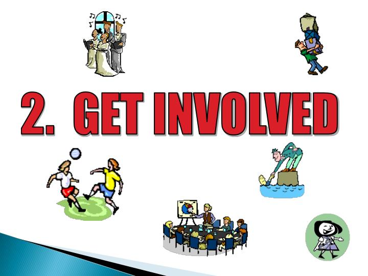 2.  GET INVOLVED