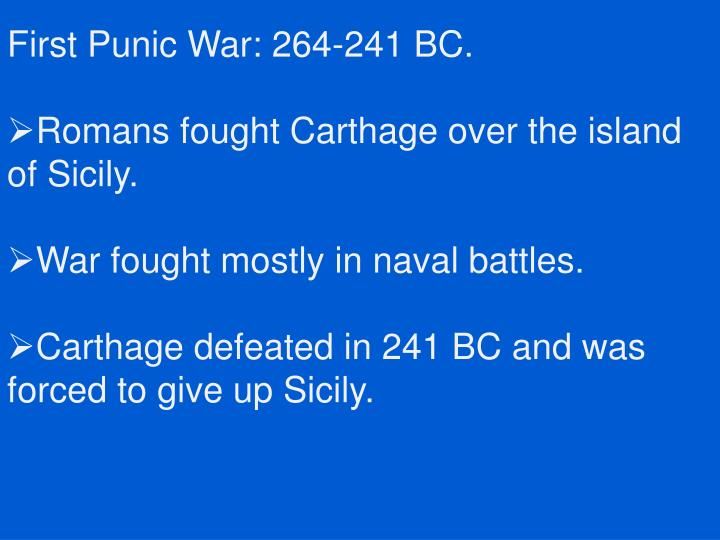 First Punic War: 264-241 BC.