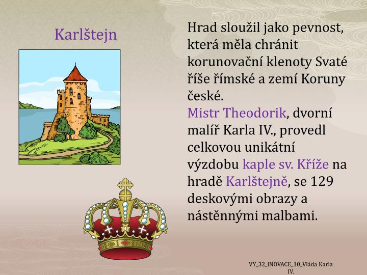 Hrad sloužil jako pevnost, která měla chránit korunovační klenoty Svaté říše římské a zemí Koruny české.
