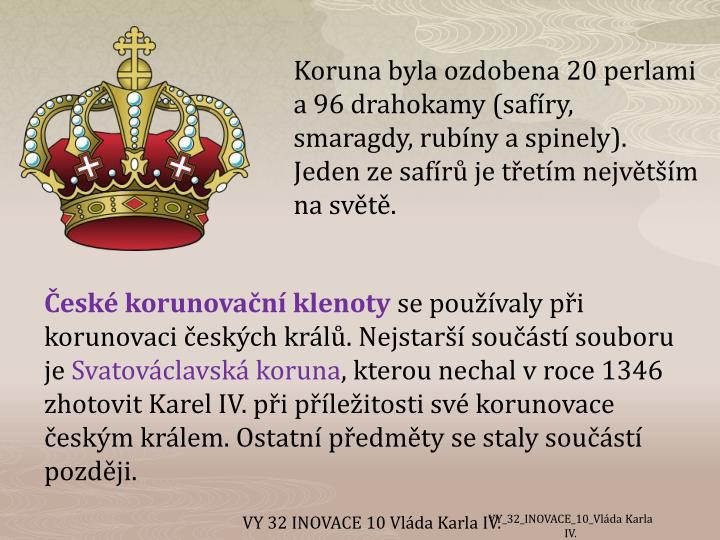 Koruna byla ozdobena 20 perlami a 96 drahokamy (safíry, smaragdy, rubíny a spinely). Jeden ze safírů je třetím největším na světě.