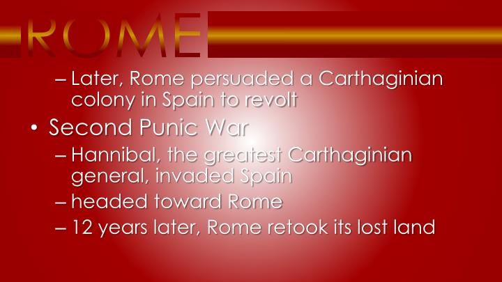 Later, Rome persuaded a Carthaginian colony in Spain to revolt