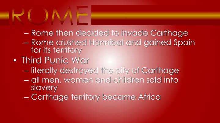 Rome then decided to invade Carthage