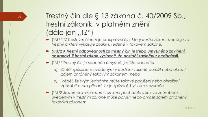 Trestný čin dle § 13 zákona č. 40/2009 Sb., trestní zákoník, v platném znění