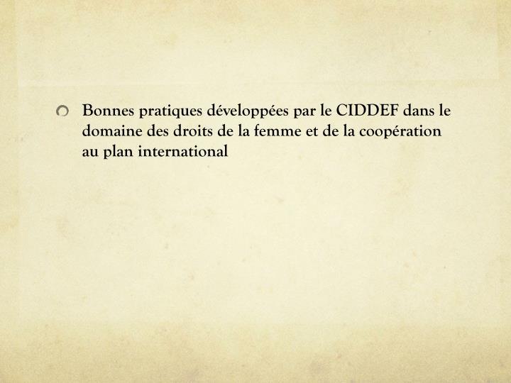 Bonnes pratiques développées par le CIDDEF dans le domaine des droits de la femmeet de la coopération au plan international