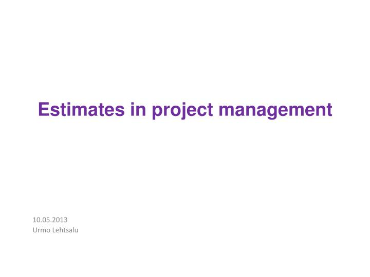 Estimates in project management