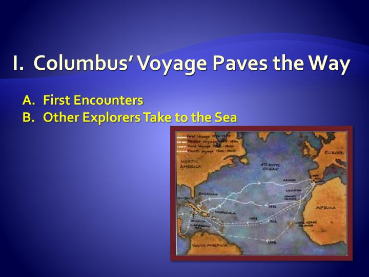 I.  Columbus' Voyage Paves the Way