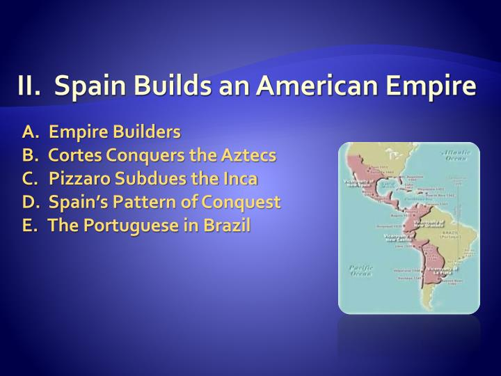 II.  Spain Builds an American Empire
