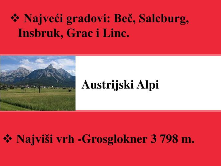 Najveći gradovi: Beč, Salcburg, Insbruk, Grac i Linc.
