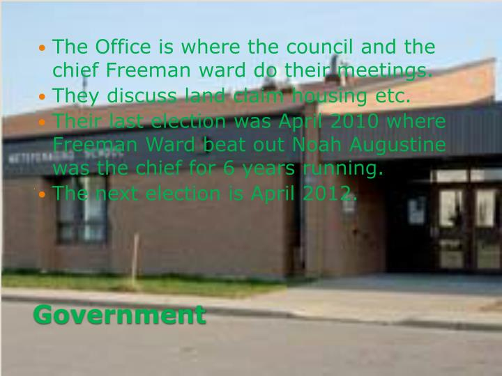 The Office is where the council and the chief Freeman ward do their meetings.