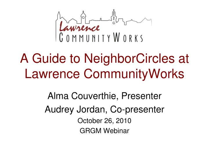 A guide to neighborcircles at lawrence communityworks