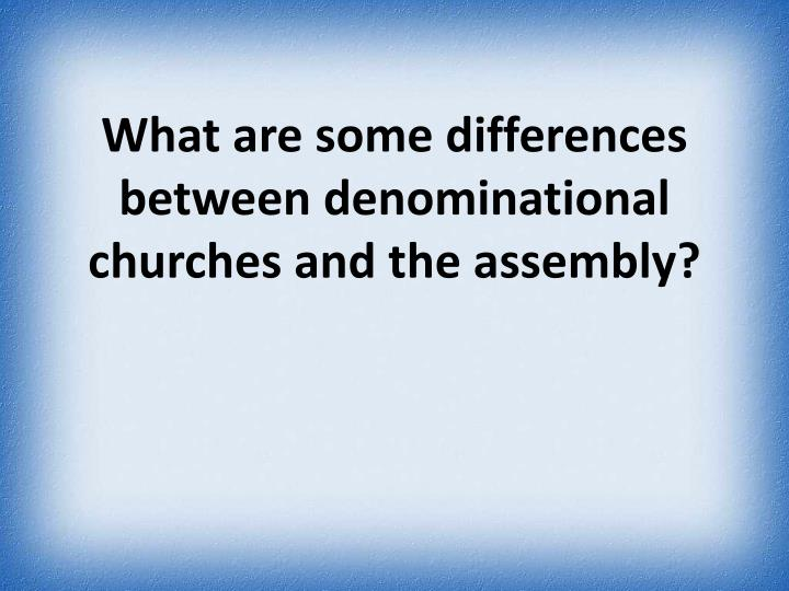 What are some differences between denominational churches and the assembly