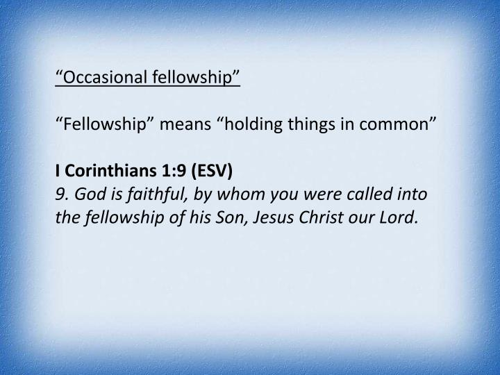 """Occasional fellowship"""