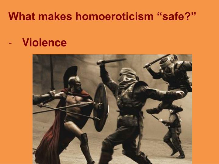 "What makes homoeroticism ""safe?"""