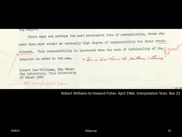 Robert Williams to Howard Fisher. April 1966. Interpolation Tests. Box 23