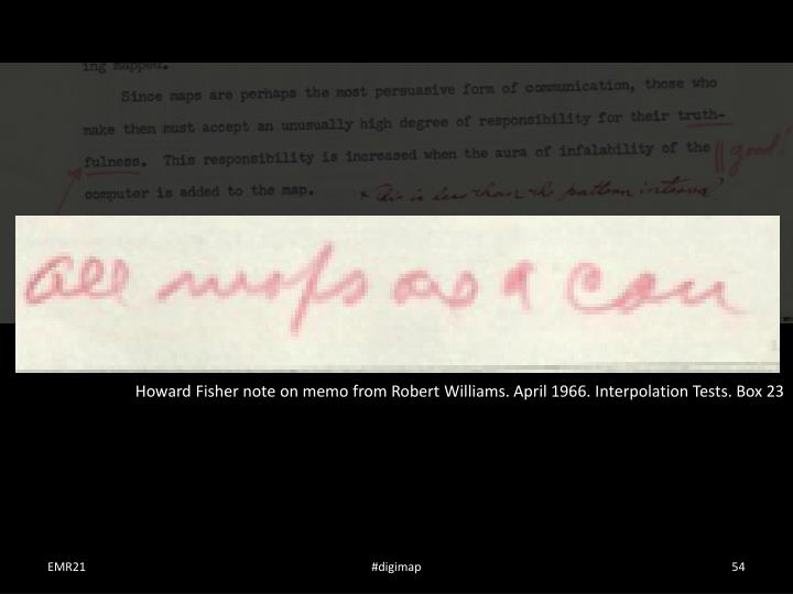 Howard Fisher note on memo from Robert Williams. April 1966. Interpolation Tests. Box 23