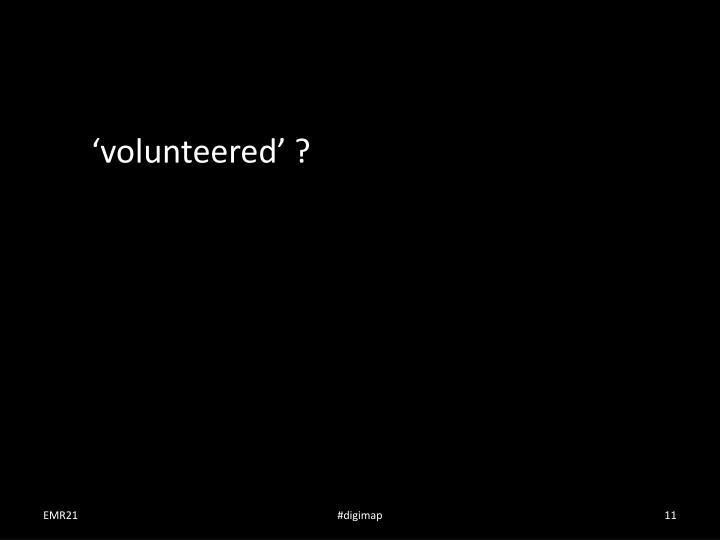 'volunteered' ?