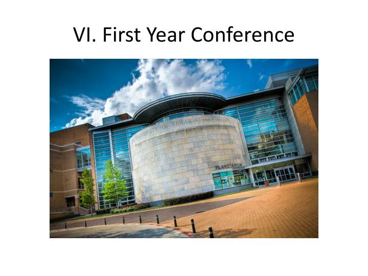 VI. First Year Conference