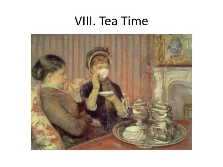 VIII. Tea Time
