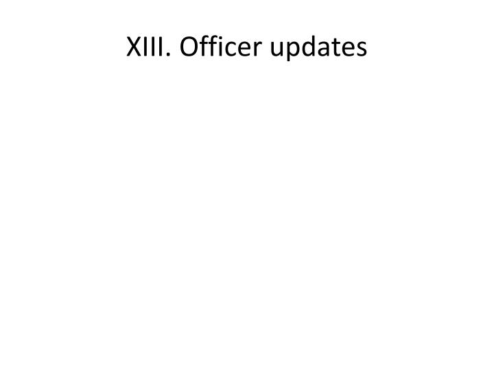 XIII. Officer updates