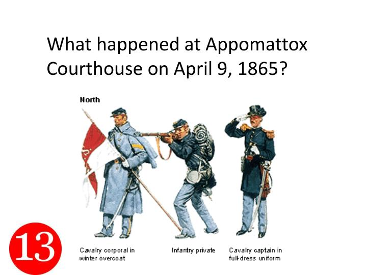 What happened at Appomattox Courthouse on April 9, 1865?
