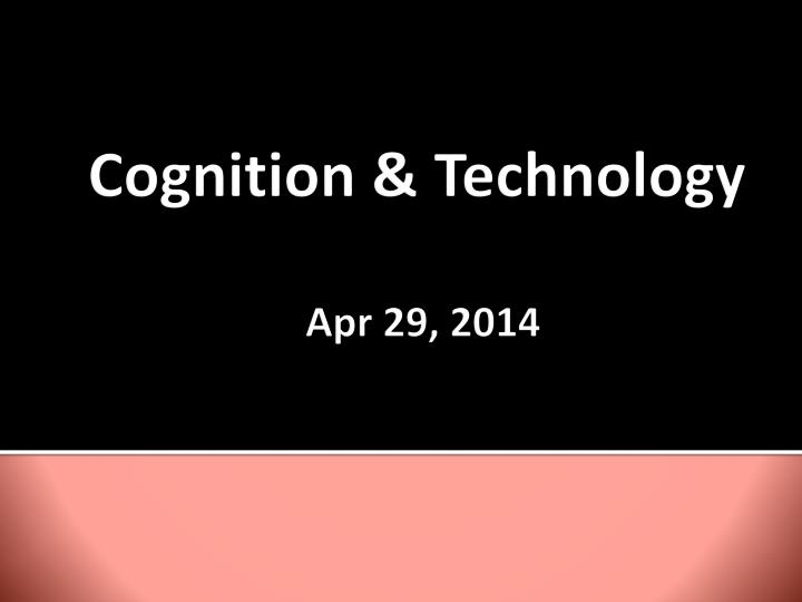 Cognition technology apr 29 2014