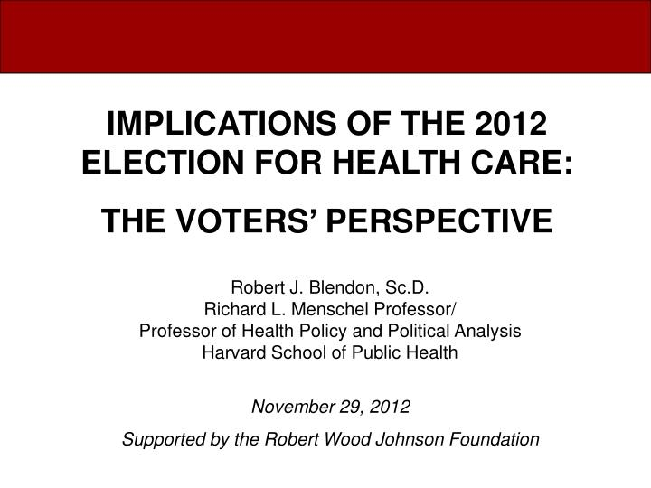 IMPLICATIONS OF THE 2012 ELECTION FOR HEALTH CARE: