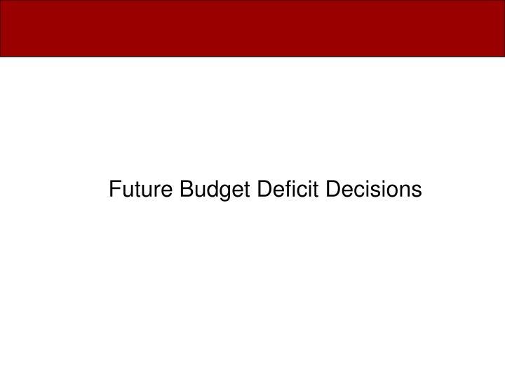 Future Budget Deficit Decisions
