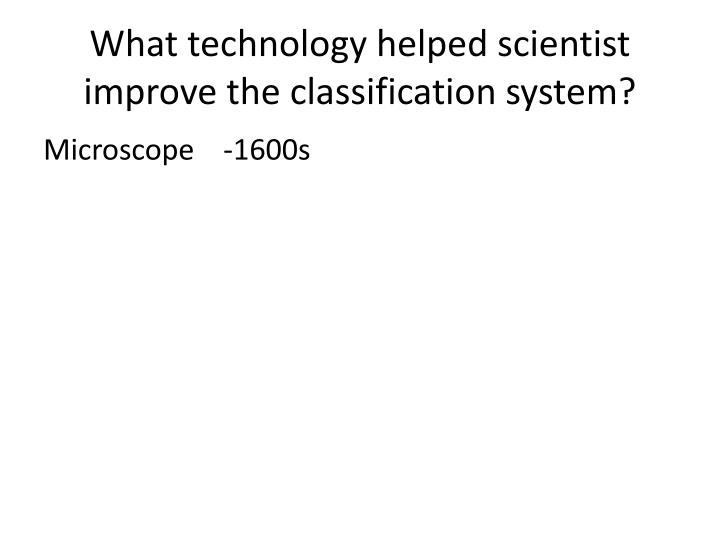 What technology helped scientist improve the classification system?