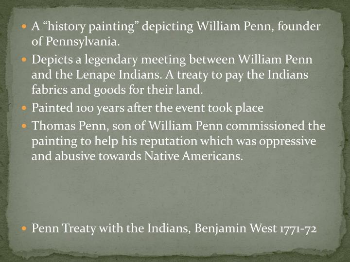 "A ""history painting"" depicting William Penn, founder of Pennsylvania."