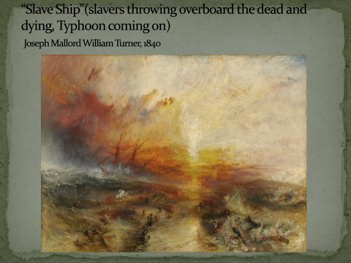 """Slave Ship""(slavers throwing overboard the dead and dying, Typhoon coming on)"
