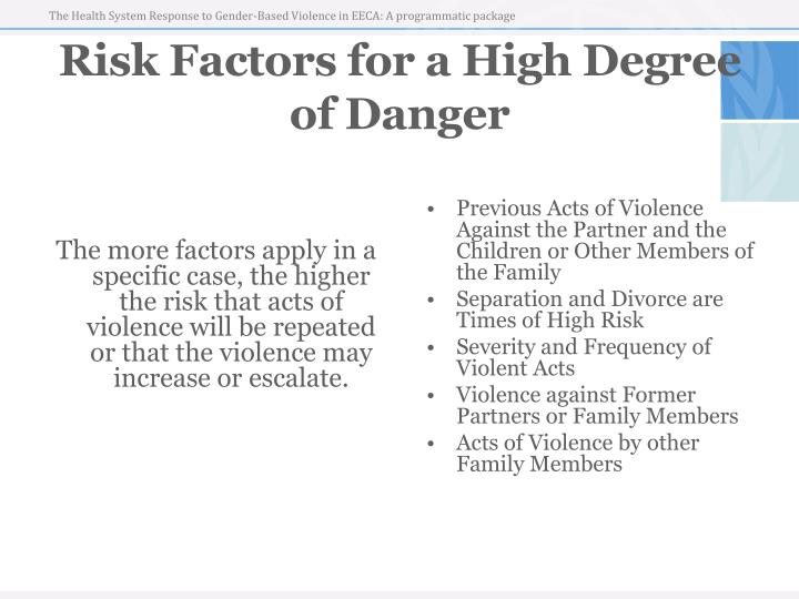 The more factors apply in a specific case, the higher the risk that acts of violence will be repeated or that the violence may increase or escalate.