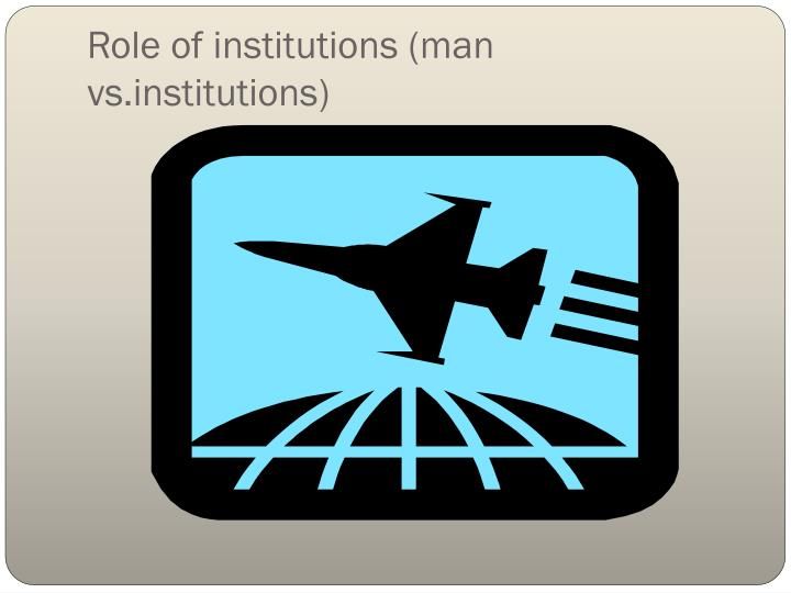 Role of institutions (man