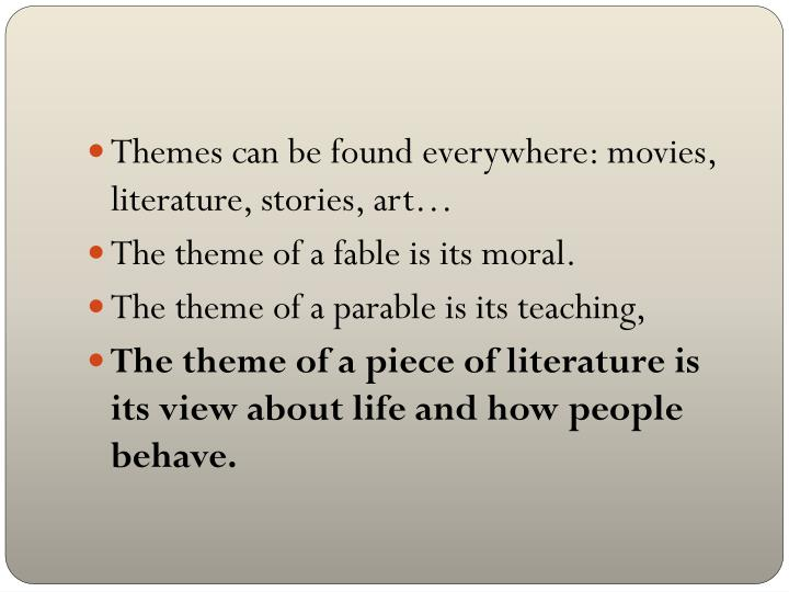 Themes can be found everywhere: movies, literature, stories, art…