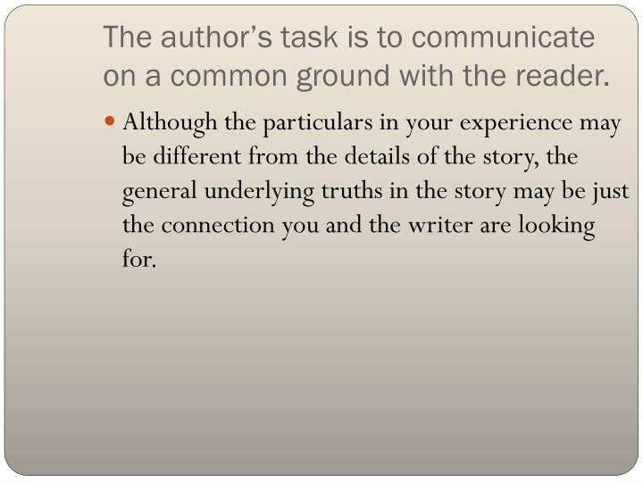 The author's task is to communicate on a common ground with the reader.