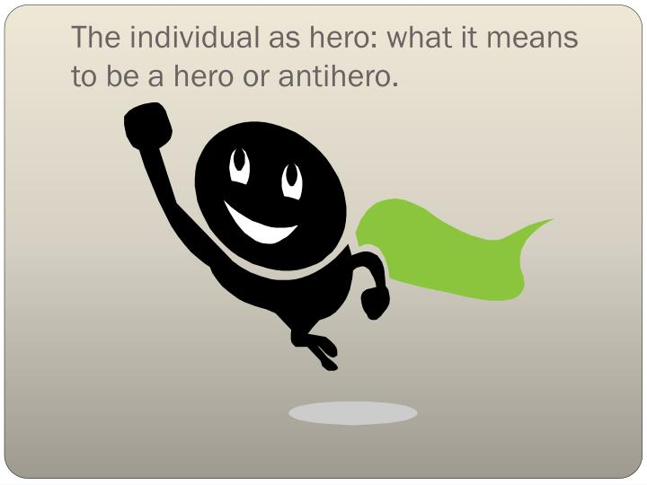 The individual as hero: what