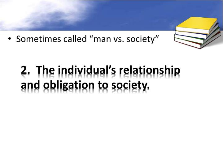 2.  The individual's relationship and obligation to society.