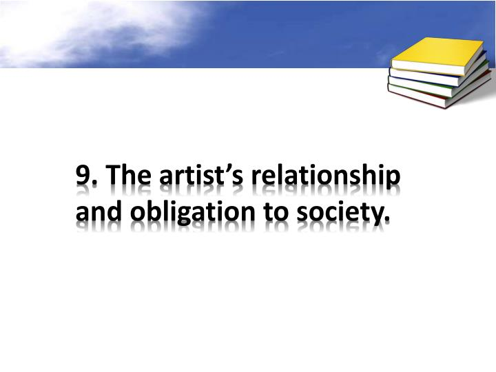 9. The artist's relationship and obligation to society.